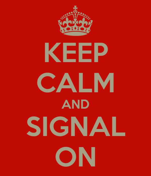 KEEP CALM AND SIGNAL ON