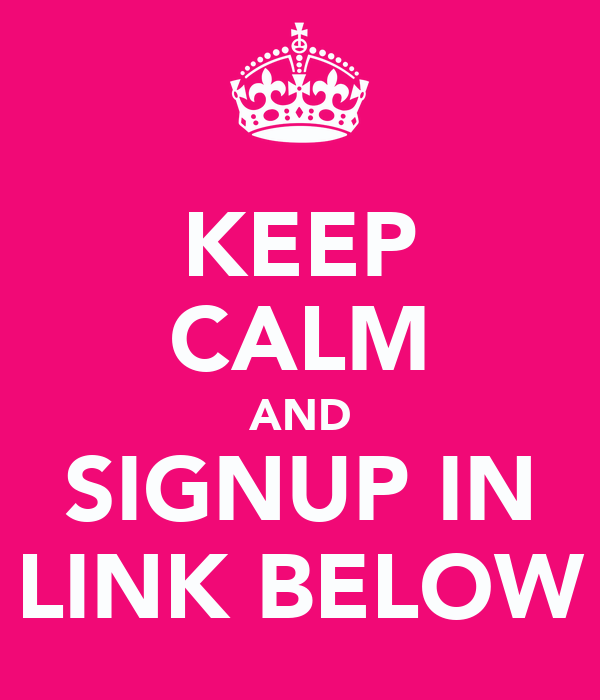 KEEP CALM AND SIGNUP IN LINK BELOW