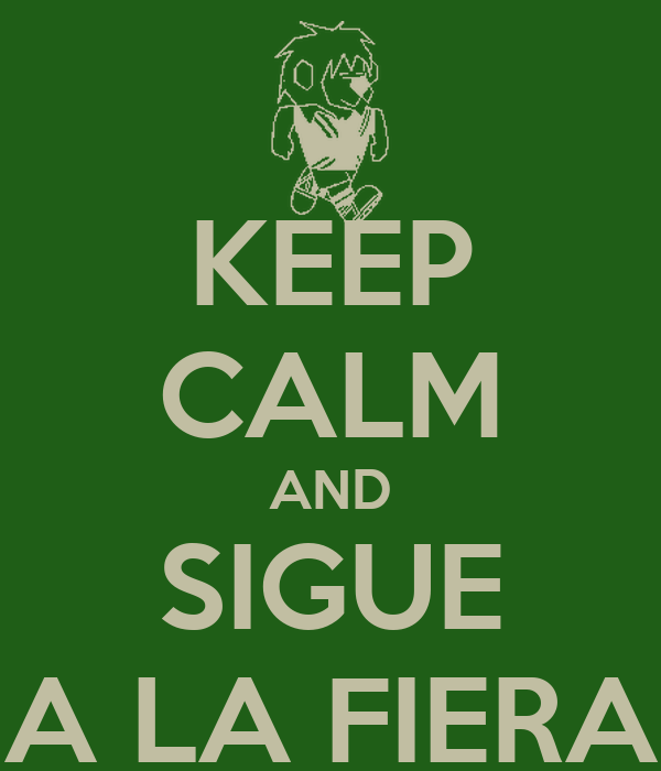 KEEP CALM AND SIGUE A LA FIERA
