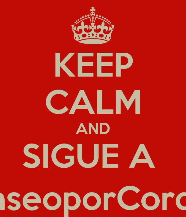 KEEP CALM AND SIGUE A  @PaseoporCordoba