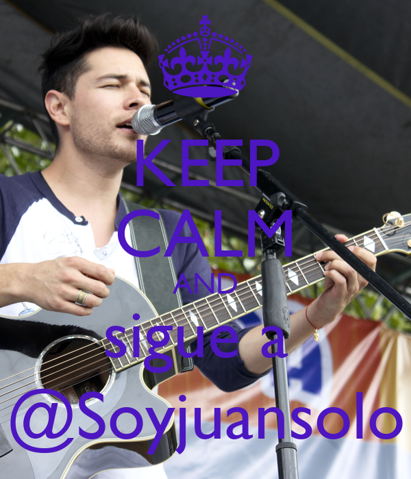 KEEP CALM AND sigue a  @Soyjuansolo