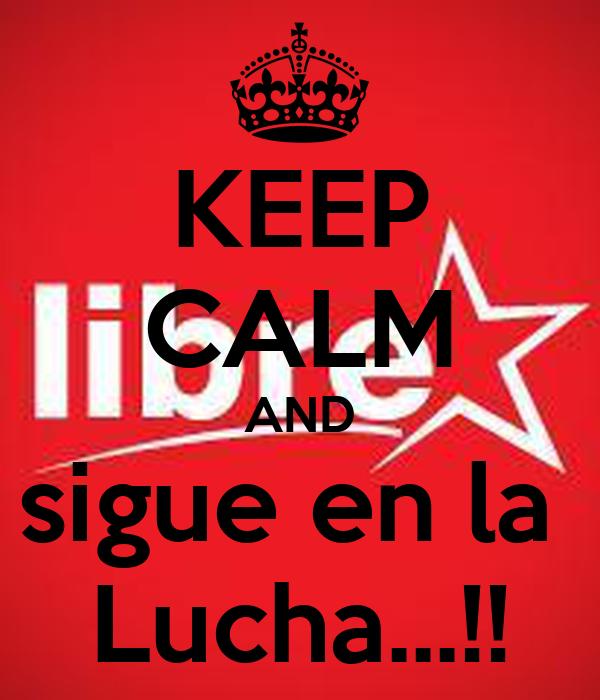 KEEP CALM AND sigue en la  Lucha...!!
