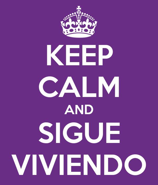 KEEP CALM AND SIGUE VIVIENDO