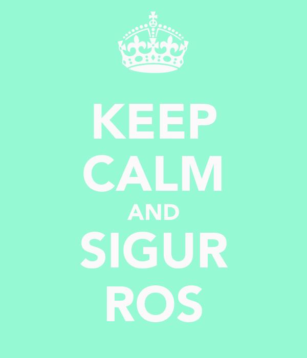 KEEP CALM AND SIGUR ROS