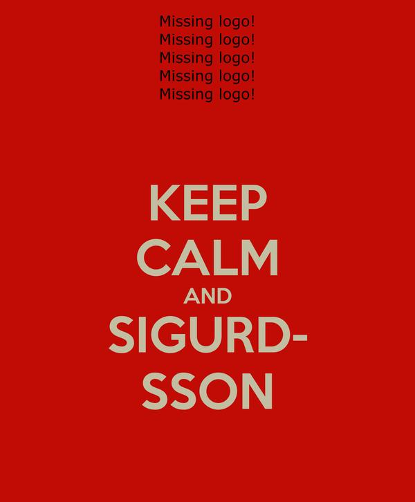 KEEP CALM AND SIGURD- SSON