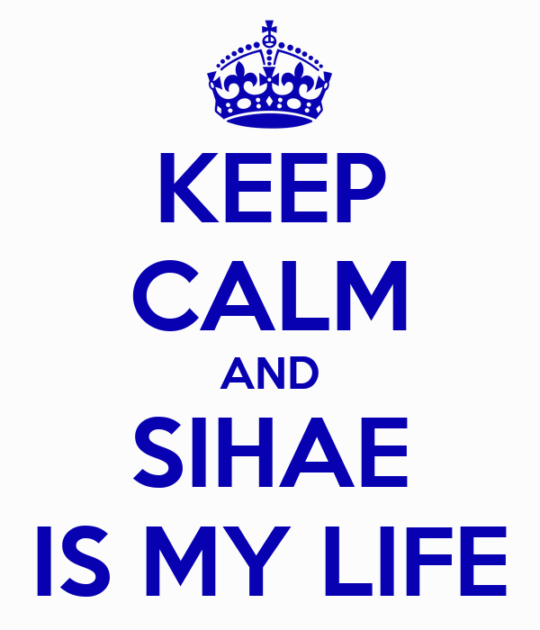 KEEP CALM AND SIHAE IS MY LIFE