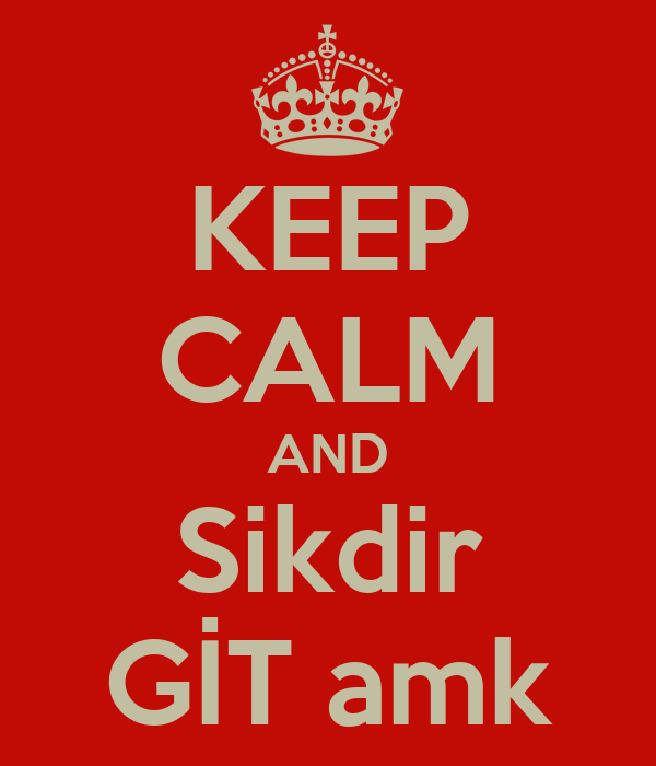 KEEP CALM AND Sikdir GİT amk