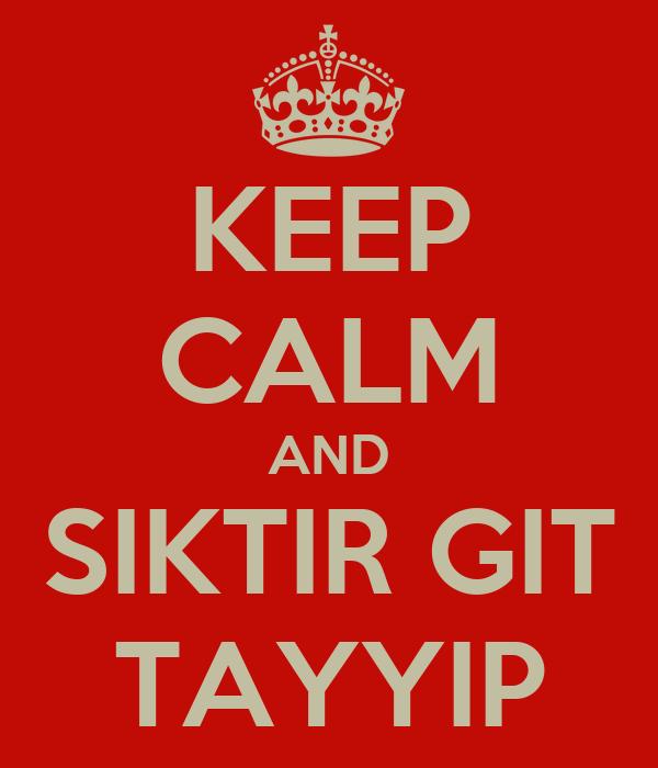 KEEP CALM AND SIKTIR GIT TAYYIP