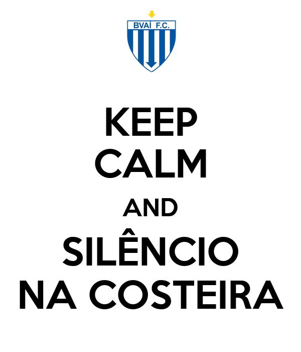 KEEP CALM AND SILÊNCIO NA COSTEIRA