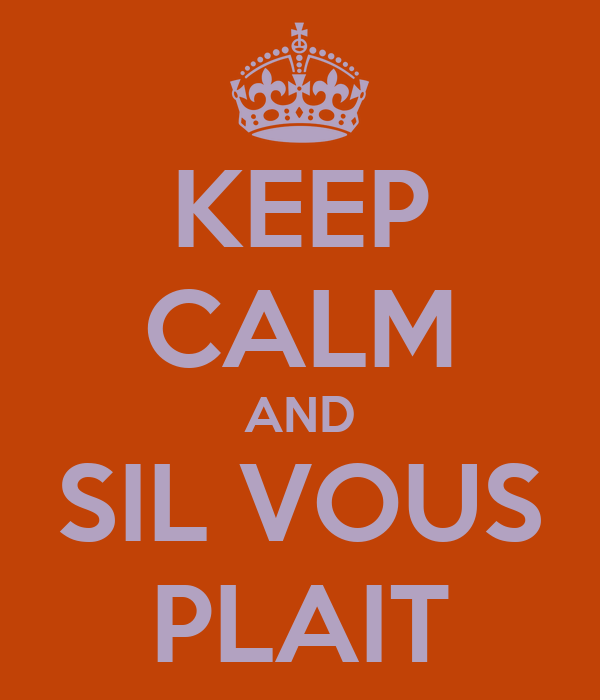 KEEP CALM AND SIL VOUS PLAIT
