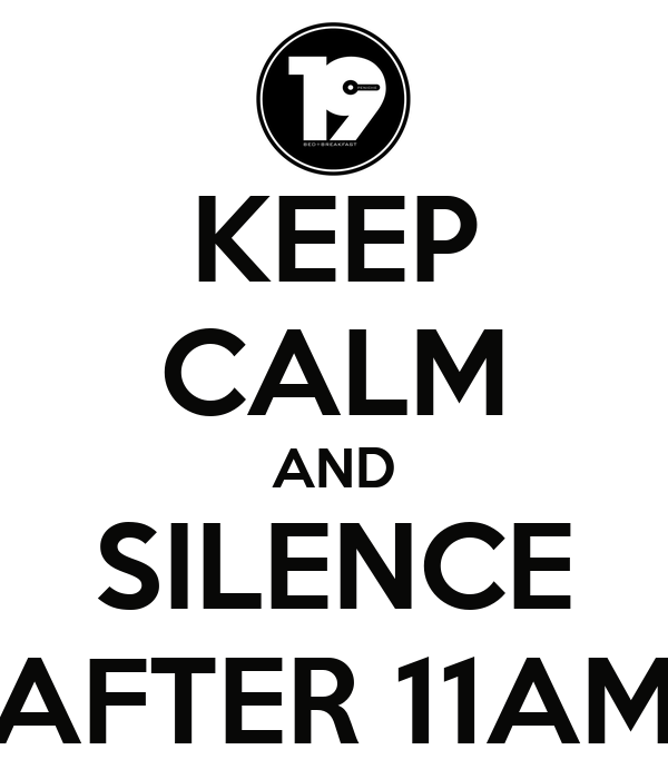 KEEP CALM AND SILENCE AFTER 11AM