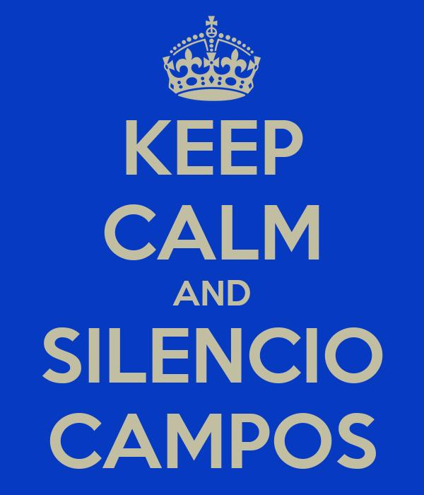 KEEP CALM AND SILENCIO CAMPOS
