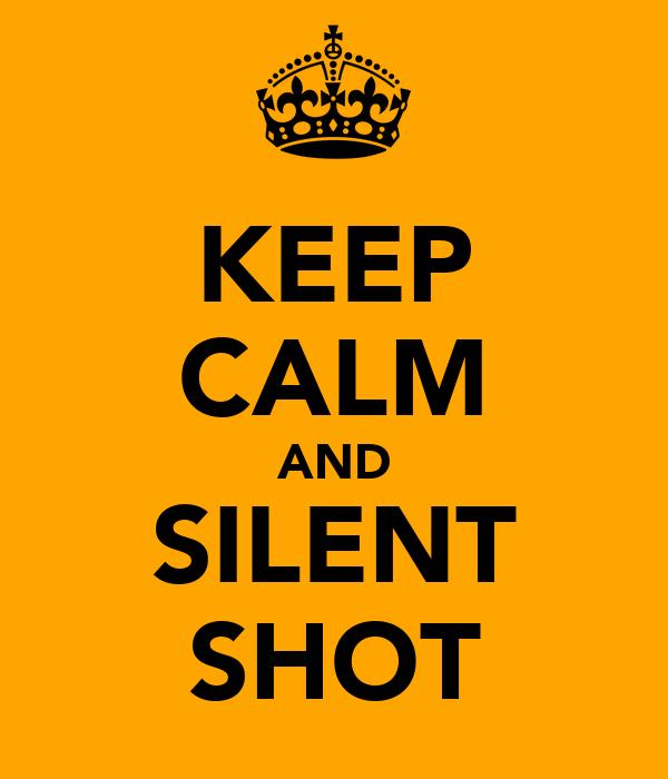 KEEP CALM AND SILENT SHOT