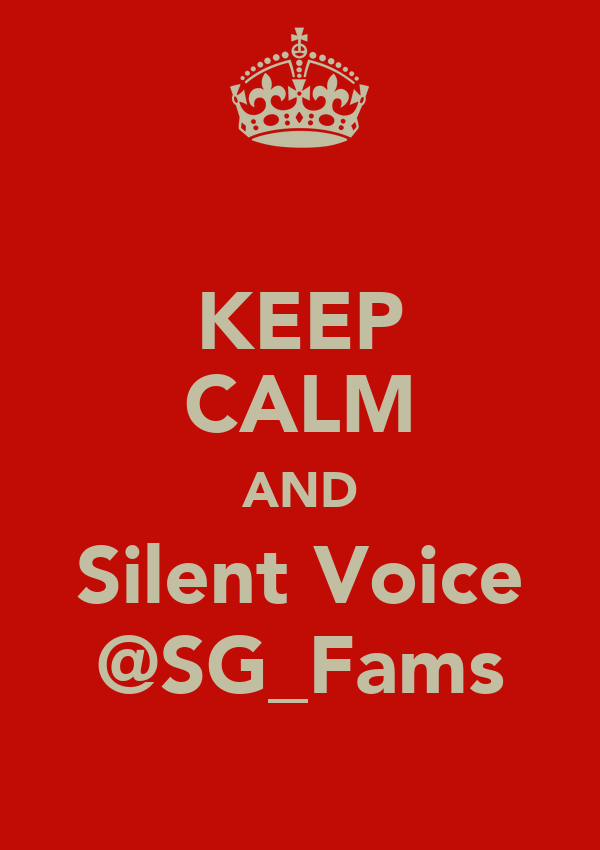 KEEP CALM AND Silent Voice @SG_Fams
