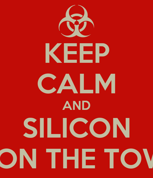 KEEP CALM AND SILICON IS ON THE TOWN