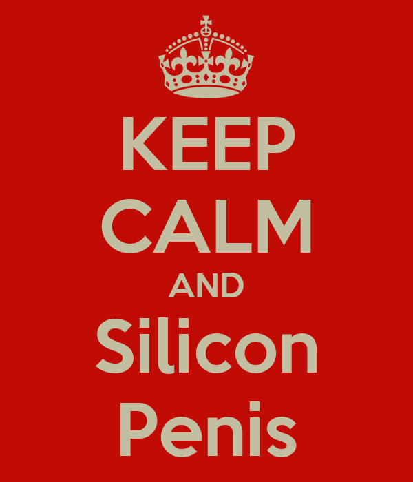KEEP CALM AND Silicon Penis