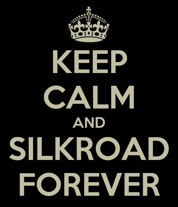 KEEP CALM AND SILKROAD FOREVER
