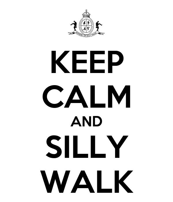 KEEP CALM AND SILLY WALK