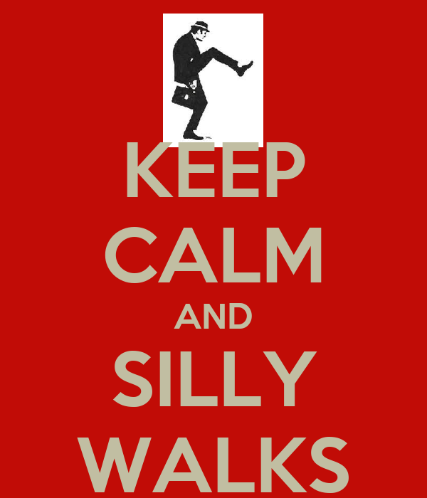 KEEP CALM AND SILLY WALKS