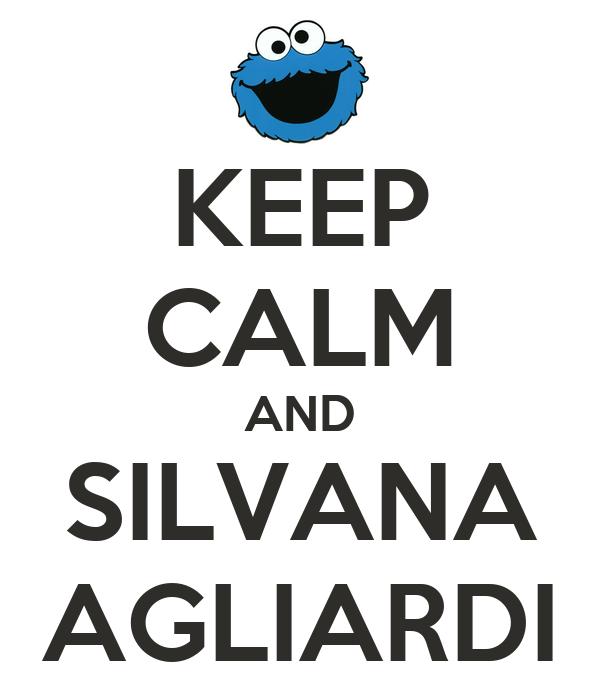 KEEP CALM AND SILVANA AGLIARDI