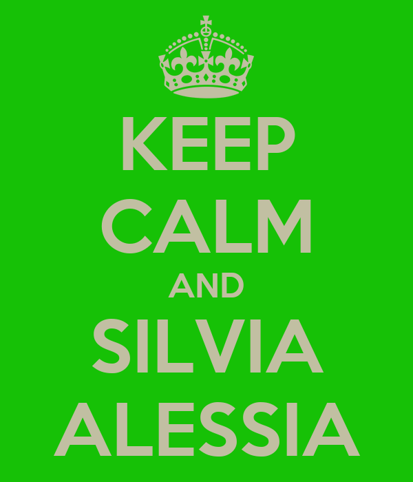 KEEP CALM AND SILVIA ALESSIA