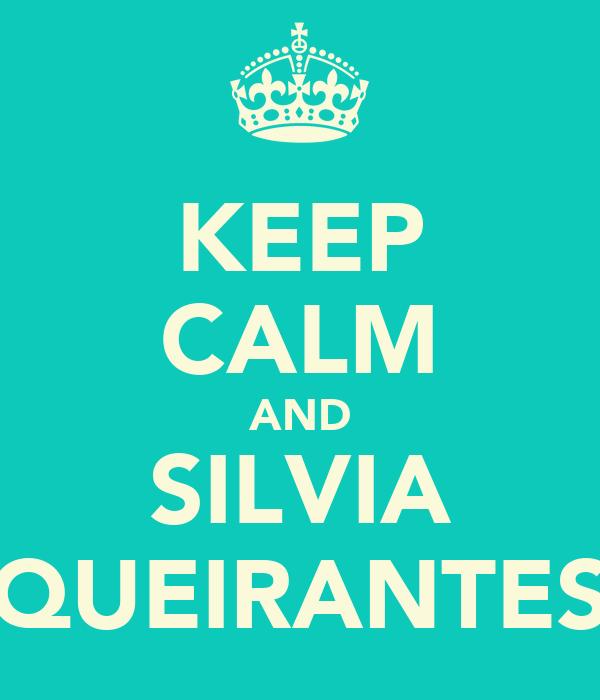 KEEP CALM AND SILVIA QUEIRANTES