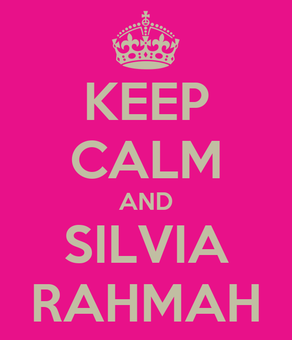 KEEP CALM AND SILVIA RAHMAH