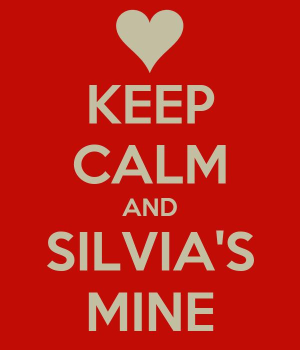 KEEP CALM AND SILVIA'S MINE