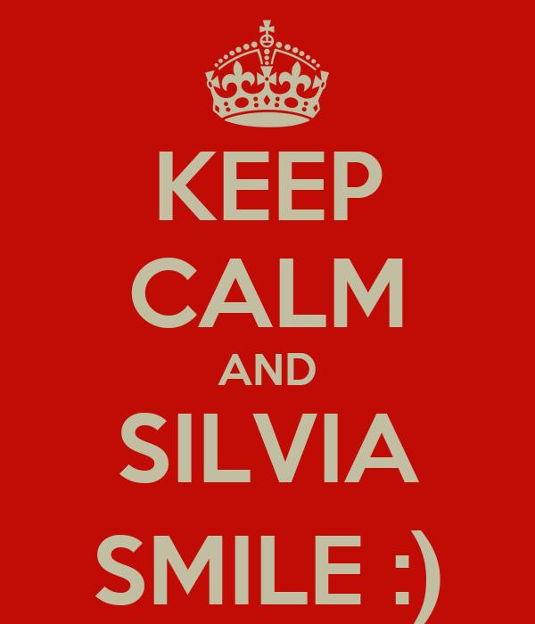 KEEP CALM AND SILVIA SMILE :)