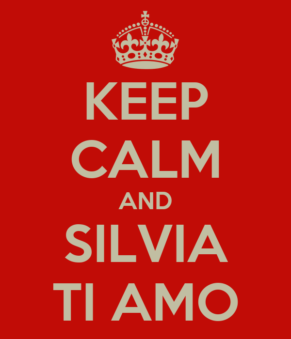 KEEP CALM AND SILVIA TI AMO