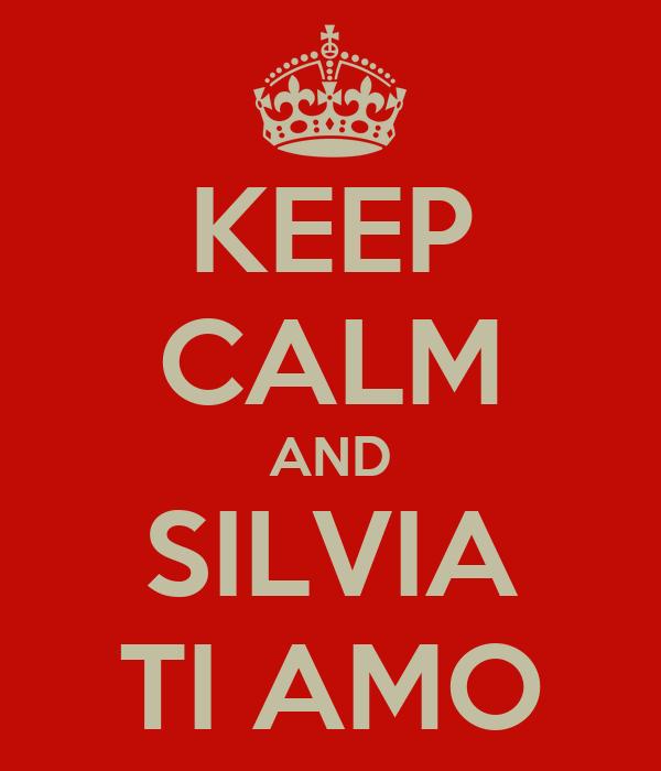 KEEP CALM AND SILVIA TI AMO