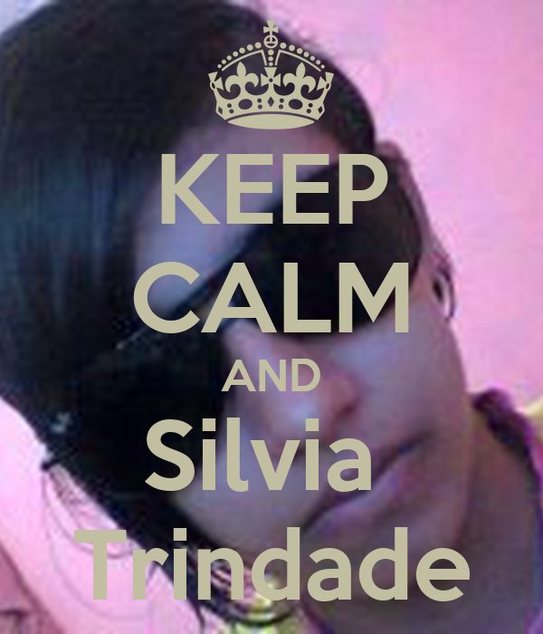 KEEP CALM AND Silvia  Trindade