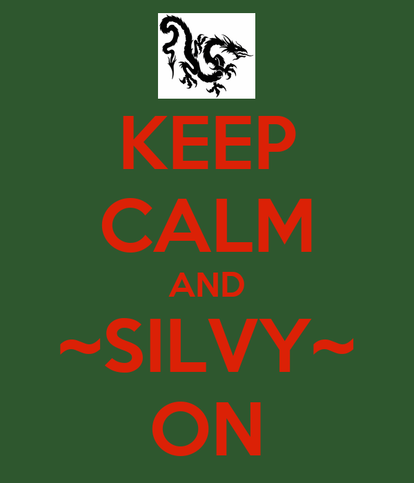 KEEP CALM AND ~SILVY~ ON