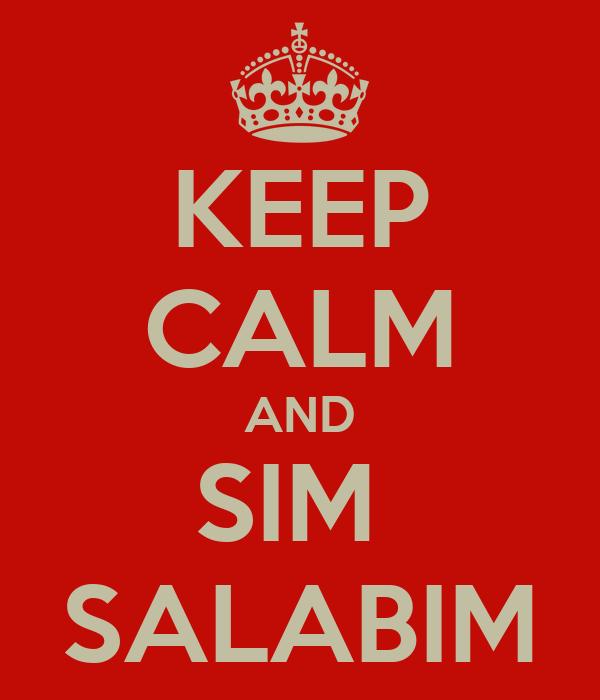 KEEP CALM AND SIM  SALABIM