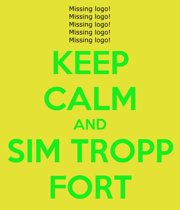 KEEP CALM AND SIM TROPP FORT