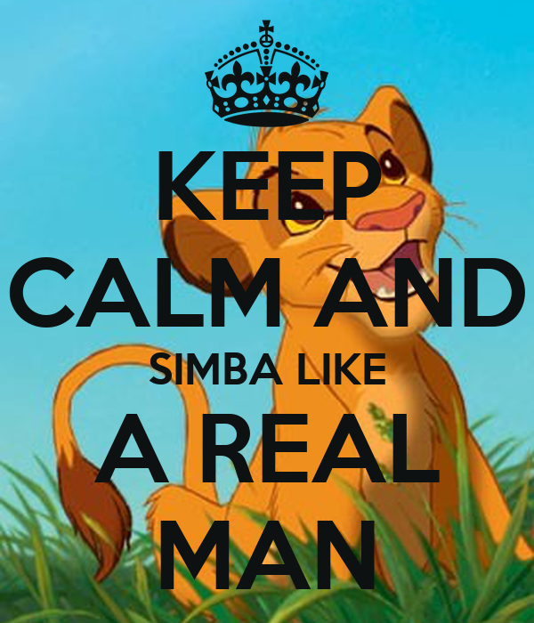 KEEP CALM AND SIMBA LIKE A REAL MAN