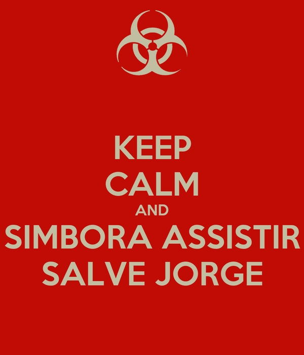 KEEP CALM AND SIMBORA ASSISTIR SALVE JORGE