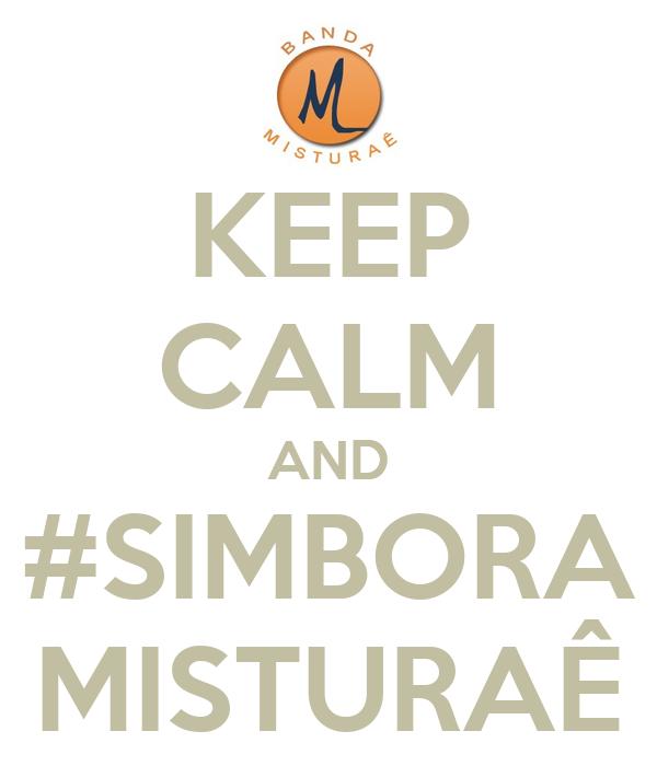 KEEP CALM AND #SIMBORA MISTURAÊ