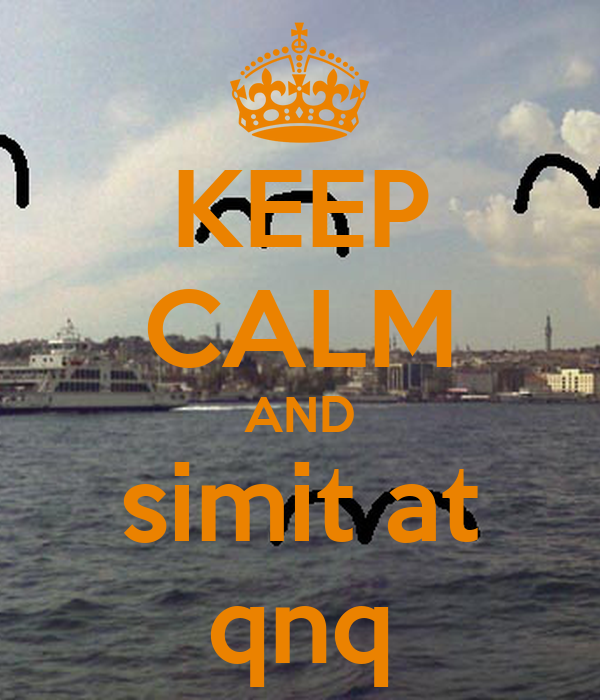 KEEP CALM AND simit at qnq