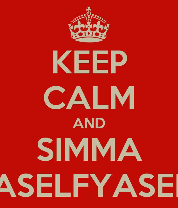 KEEP CALM AND SIMMA YASELFYASELF