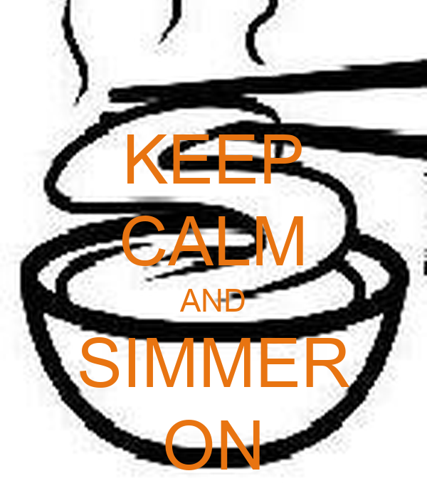 KEEP CALM AND SIMMER ON