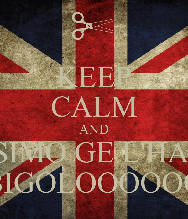 KEEP CALM AND SIMO GE L'HA  BIGOLOOOOOO