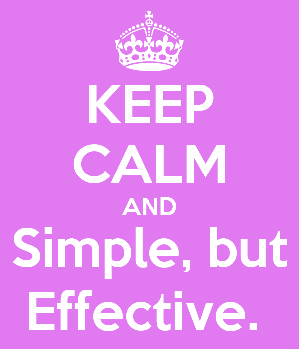 KEEP CALM AND Simple, but Effective.