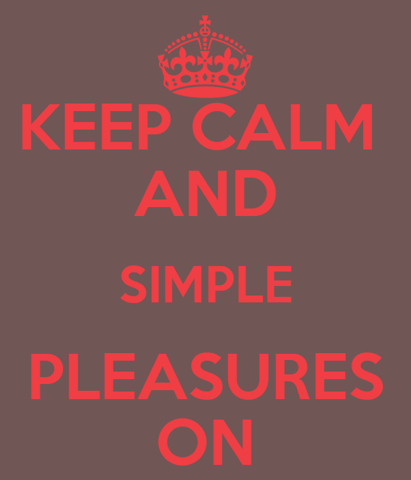 KEEP CALM  AND SIMPLE PLEASURES ON