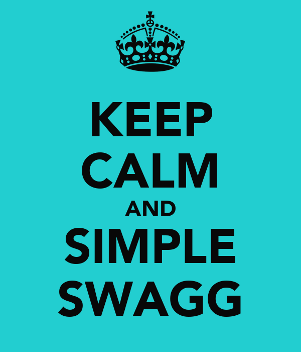 KEEP CALM AND SIMPLE SWAGG