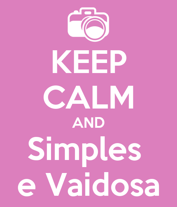 KEEP CALM AND Simples  e Vaidosa