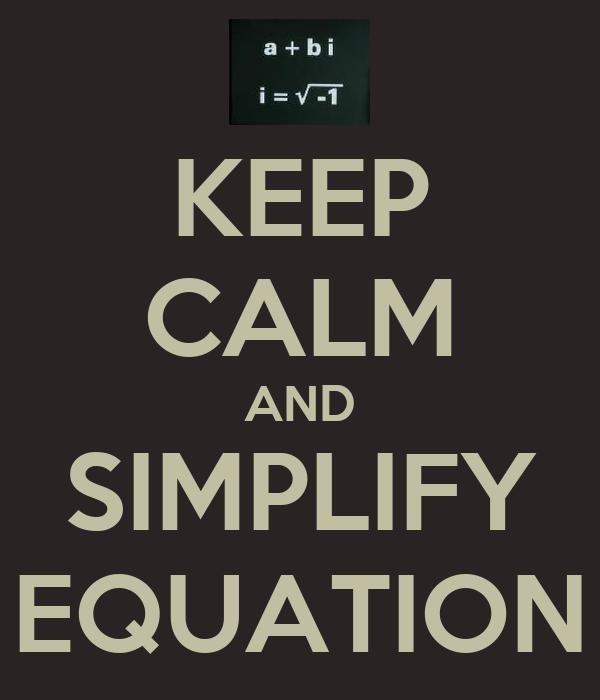 KEEP CALM AND SIMPLIFY EQUATION