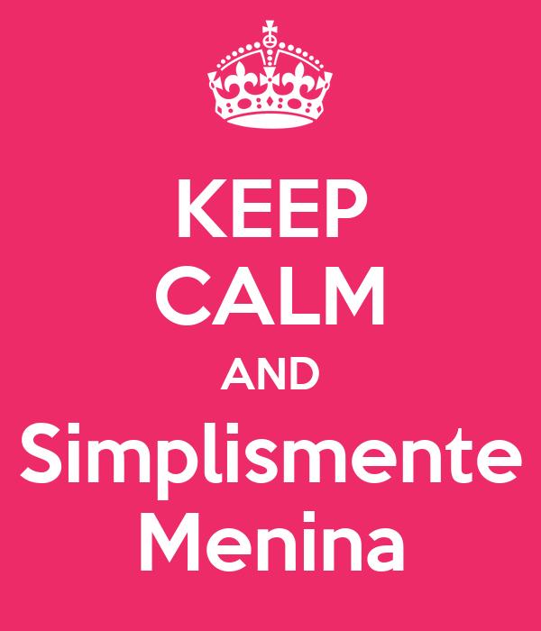 KEEP CALM AND Simplismente Menina