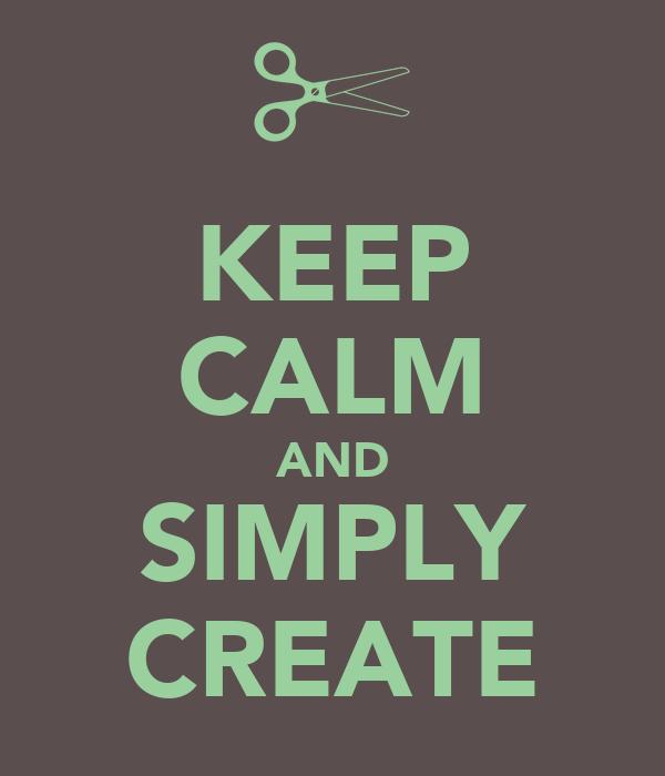 KEEP CALM AND SIMPLY CREATE