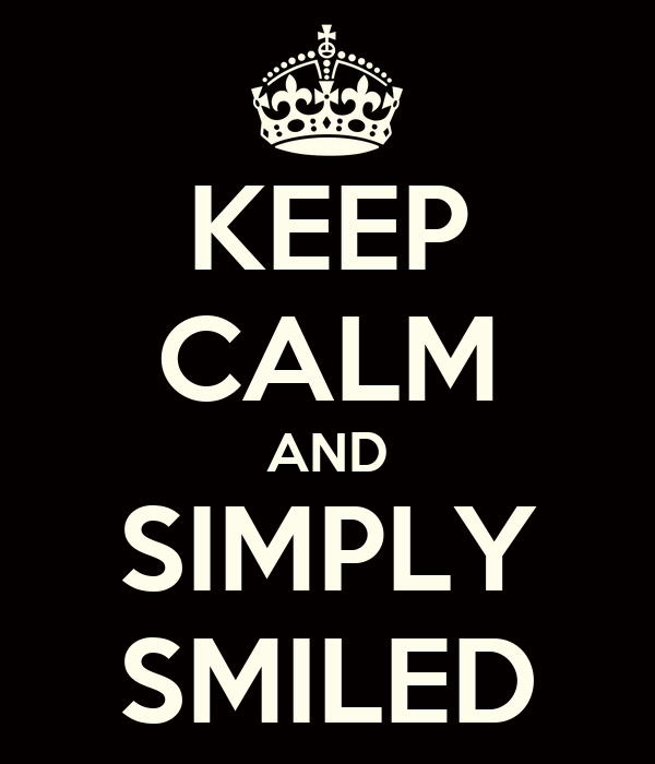 KEEP CALM AND SIMPLY SMILED